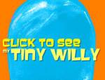 Wanna see my Tiny Willy?