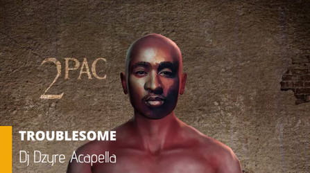 2pac - Troublesome Acapella - Dj Dzyre - 2019 Swf by iRot