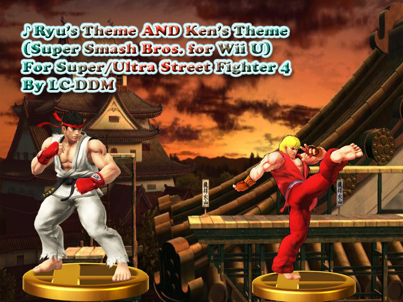 Ryu and Ken's Themes (Smash 4 WiiU) for S/USF4 by LC-DDM on DeviantArt