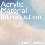 Acrylics Material Introduction by trenchmaker