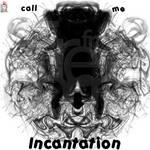 Call Me Incantation