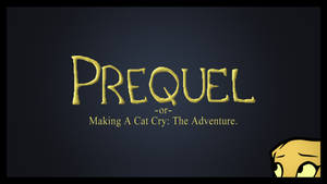 Prequel  -or-  Making A Cat Cry: The Wallpaper