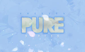 PURE // Styles by Sheezus