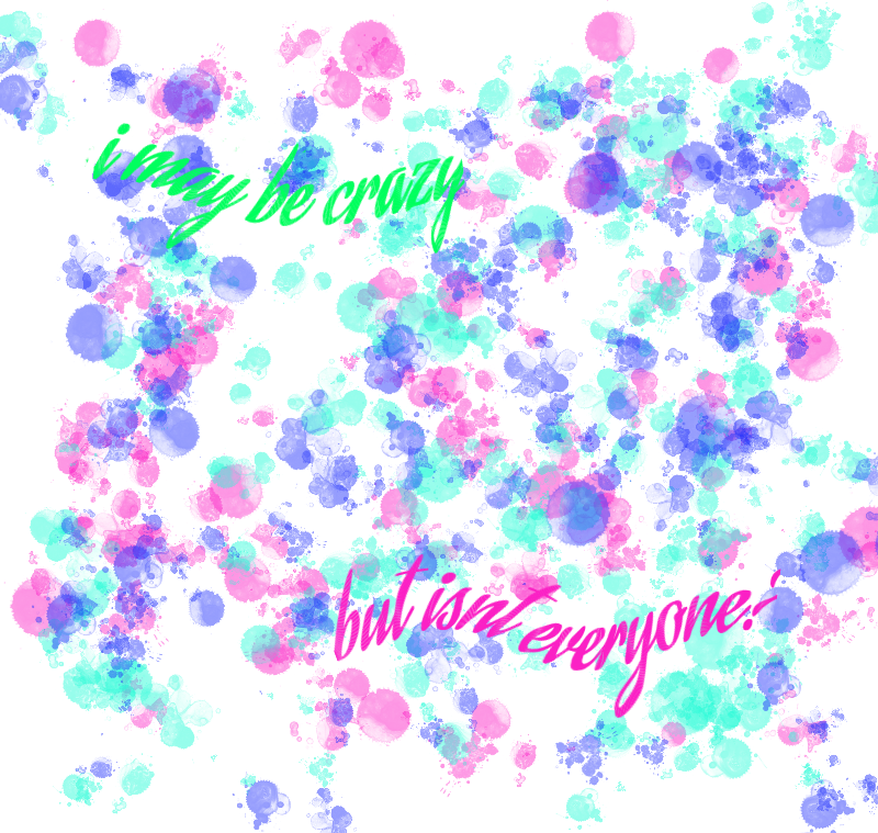'I May Be Crazy But Isn't Everyone' word art by MangoCanDraw
