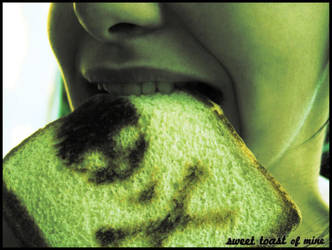 Sweet Toast Of Mine by LadyDuvet