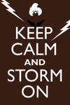 Keep Calm and Storm On by neilkristian