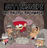 Guttersnipe: The Baleful Backwash by Galago