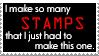 Stamp: I make so many stamps by Roxy317