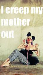 i creep my mother out by xfallxoutxgirlsx