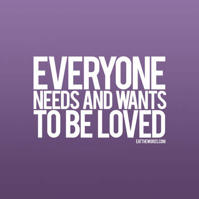 everyone needs to be loved