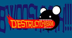 DESTRUCTO-BEAM by vicioussuspicious