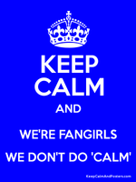 Real Fangirl Keep Calm by PokeRose