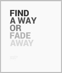 FIND A WAY OR FADE AWAY : TYPOGRAPHY by danishprakash