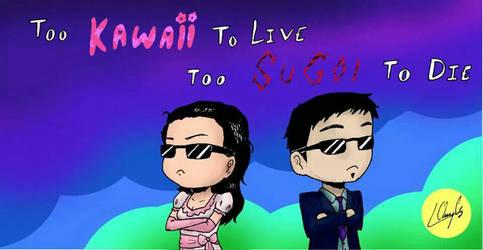 Too kawaii to live, too sugoi to die! by SuzumeFujida
