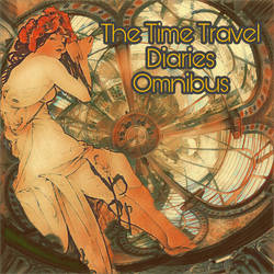The Time Travel Diaries Omnibus by beajaye1