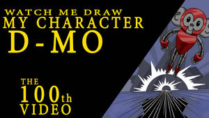 WATCH ME DRAW D-MO THUMBNAIL/TITLECARD by IDROIDMONKEY