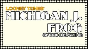MICHIGAN J. FROG SPEED DRAWING THUMB+VIDEO by IDROIDMONKEY
