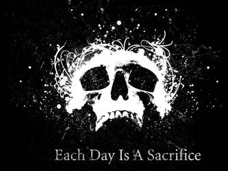 Each Day Is A Sacrifice by wildhatred