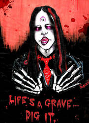 life's a grave..dig it. by Frankienstein