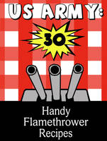 30 Handy Flamethrower Recipes by jgahagan