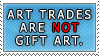 Art Trades are not Gifts stamp by Aura-Moon