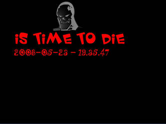 Is Time to DIE by headroom73