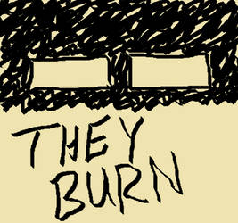 sign 2: THEY BURN by MrSmartusername