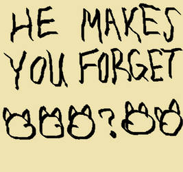 sign 5: HE MAKES YOU FORGET by MrSmartusername