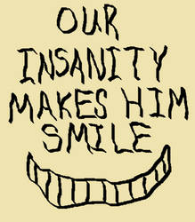 sign 6: OUR INSANITY MAKES HIM SMILE by MrSmartusername