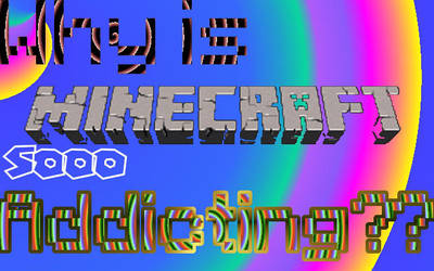 Why is Minecraft so Addicting? by jamesdude55