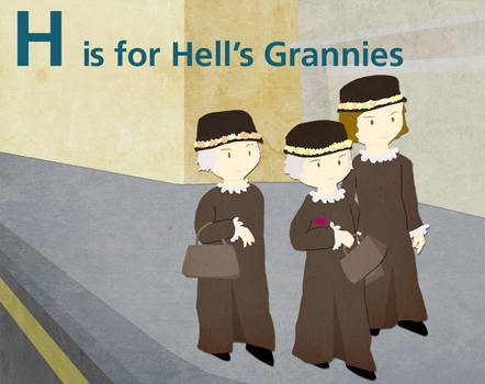 H is for Hell's Grannies by whosname