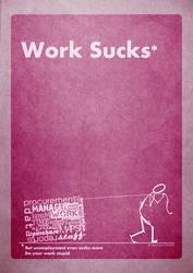 Work sucks by poprage