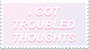 i got troubled thoughts by kawaiistamps