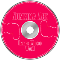 Nonkina Ace: Image Music Vol.1 by IronfistClownFactory