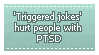Triggered Jokes Hurt People With PTSD Stamp by puppy-pixels