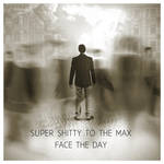 Super Shitty to the Max - Face The Day (DEMO) by GabrielBStiernstrom