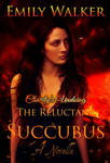 Book cover -The Reluctant Succubus by Emily Walker by CathleenTarawhiti