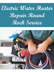Electric Water Heater Repair Round Rock Service by roundrockplumbing