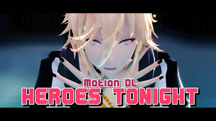 [MMD + Motion DL] Heroes Tonight by ureshiiiiii