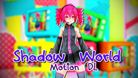 [MMD + Motion DL] Shadow World by ureshiiiiii