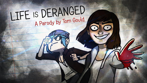 LIFE IS DERANGED   A Parody by Tom Gould by TheGouldenWay