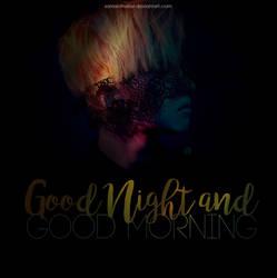 GOOD NIGHT AND GOOD MORNING by Samanthabvl
