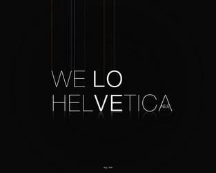 We Love Helvetica Neue by RogerLima