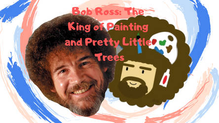 Bob Ross The King of Painting/Pretty Little Trees by Creativa-Artly01