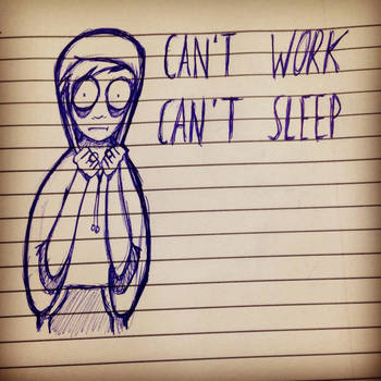 Can't sleep Can't work by Gingeralert2