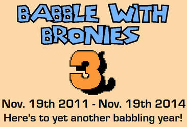 Babble With Bronies - Three Years Today! by EkardShadowreaver