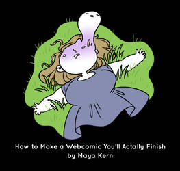 How to Make a Webcomic You'll Actually Finish by mayakern