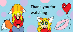 Thank you for watch done by Firefoxgirl96