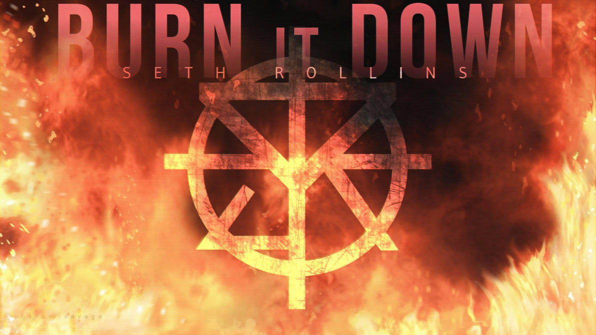 Wwe Seth Rollins Burn It Down By Theacrx On Deviantart