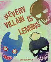 #Every Villain Is Lemons by UrLogicFails